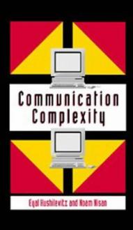 Communication Complexity - Eyal Kushilevitz, Noam Nisan