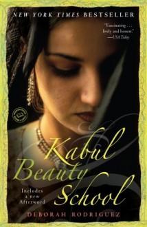 Kabul Beauty School: An American Woman Goes Behind the Veil - Deborah Rodriguez,Kristin Ohlson