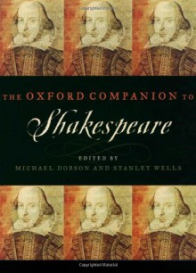 The Oxford Companion to Shakespeare - Stanley Wells, Michael Dobson