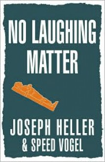 No Laughing Matter - Joseph Heller, Speed Vogel