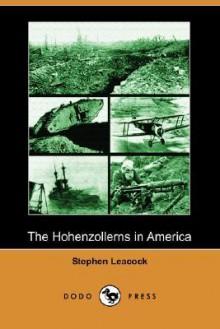 The Hohenzollerns in America (Dodo Press) - Stephen Leacock
