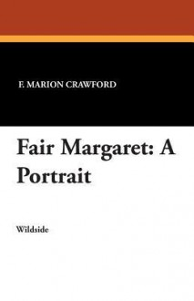 Fair Margaret: A Portrait - Francis Marion Crawford, Horace T Carpenter
