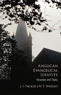 Anglican Evangelical Identity: Yesterday and Today - J.I. Packer
