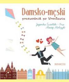 Damsko-męski przewodnik po Wrocławiu - Jagienka Świetlik-Prus, Maciej Molczyk