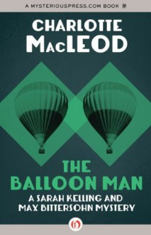 The Balloon Man (Sarah Kelling & Max Bittersohn Mysteries) - Charlotte MacLeod