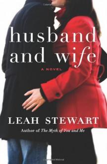 Husband and Wife: A Novel - Leah Stewart