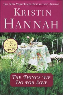 The Things We Do for Love - Kristin Hannah