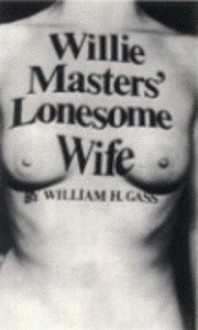 Willie Masters' Lonesome Wife - William H. Gass