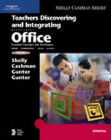 Teachers Discovering and Integrating Microsoft Office: Essential Concepts and Techniques - Gary B. Shelly, Thomas J. Cashman, Randolph E. Gunter