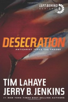 Desecration: Antichrist Takes the Throne (Left Behind) - Tim LaHaye, Jerry B. Jenkins