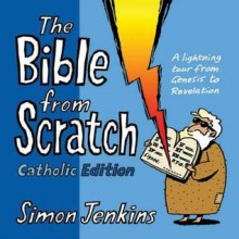 The Bible from Scratch Catholic Edition - Simon Jenkins