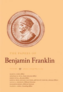The Papers of Benjamin Franklin, Vol. 39: Volume 39, January 21 through May 15, 1783 - Benjamin Franklin, Ellen Cohn, Ellen R. Cohn