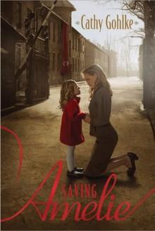 Saving Amelie - Cathy Gohlke