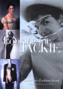 Looking for Jackie: American Fashion Icons - Kathleen Craughwell-Varda