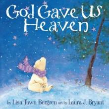 God Gave Us Heaven - Lisa Tawn Bergren,Laura J. Bryant