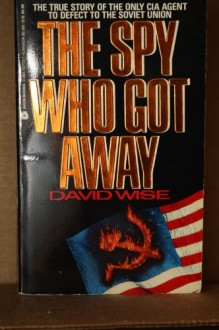 The Spy Who Got Away - David Wise