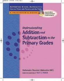 Understanding Addition and Subtraction in the Primary Grades [With CDROM] - Ruth Parker, Joan Mitchell, Mathematics Education Collaborative