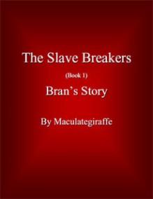 Bran's Story (The Slave Breakers, #1) - Maculategiraffe, Sabrina Deane