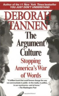 The Argument Culture: Stopping America's War of Words - Deborah Tannen
