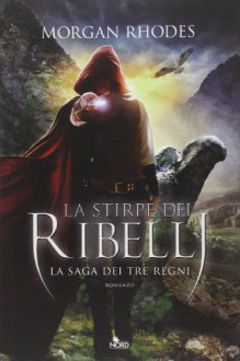 La stirpe dei ribelli. La saga dei tre regni - Morgan Rhodes