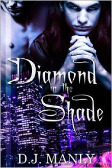 Diamond in the Shade 1 - D.J. Manly