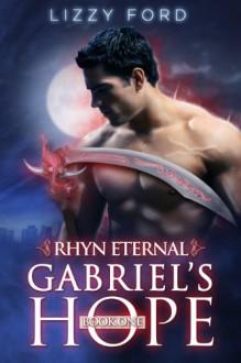 Gabriel's Hope (#1, Rhyn Eternal) - LIZZY FORD