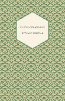 The Woodland Life - Edward Thomas