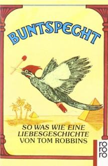 Buntspecht: So was wie eine Liebesgeschichte - Tom Robbins, Thomas Lindquist