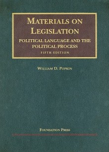 Materials on Legislation: Political Language and the Political Process - William D. Popkin