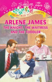 The Knight, the Waitress and the Toddler - Arlene James