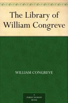 The Library of William Congreve - William Congreve, John Cunyus Hodges