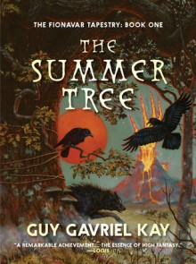 The Summer Tree (Fionavar Tapestry, #1) - Guy Gavriel Kay