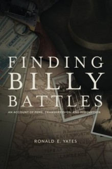 Finding Billy Battles: An Account of Peril, Transgression and Redemption - Ronald E Yates