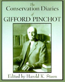 The Conservation Diaries of Gifford Pinchot - Harold Steen