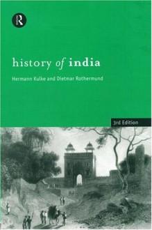 A History of India - Hermann Kulke, Dietmar Rothermund