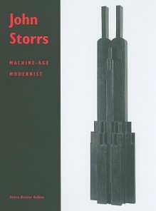 John Storrs: Machine-Age Modernist - Debra Bricker Balken