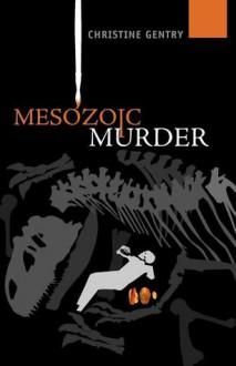 Mesozoic Murder: An Ansel Phoenix Mystery - Christine Gentry