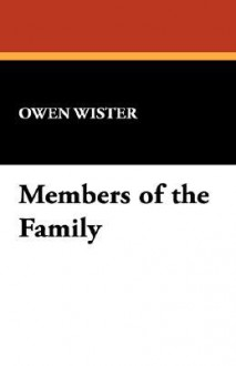 Members of the Family - Owen Wister