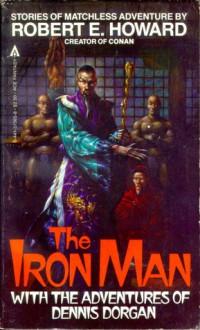 The Iron Man with the Adventures of Dennis Dorgan - Robert E. Howard, Darrell C. Richardson, Donald M. Grant, Glenn Lord