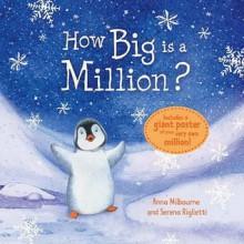 How Big Is A Million? - Anna Milbourne, Serena Riglietti