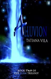 Alluvion (The Ylem Trilogy, #2) - Tatiana Vila