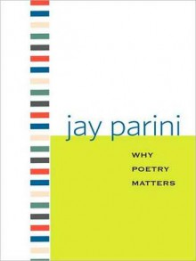 Why Poetry Matters (MP3 Book) - Jay Parini, Johnny Heller