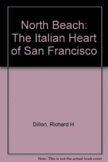 North Beach: The Italian Heart of San Francisco - Richard H. Dillon