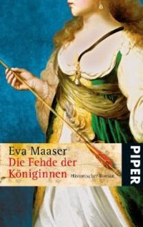 Die Fehde der Königinnen - Eva Maaser