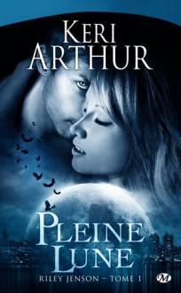 Pleine lune (Riley Jenson, #1) - Keri Arthur, Lorène Lenoir