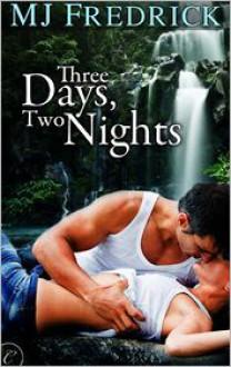 Three Days, Two Nights - M.J. Fredrick