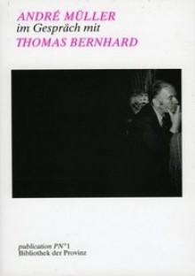 André Müller im Gespräch mit Thomas Bernhard - Thomas Bernhard