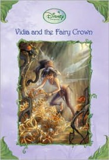 Vidia and the Fairy Crown - Laura Driscoll, Judith Holmes Clarke, Walt Disney Company