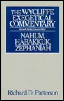 Nahum, Habakkuk, Zephaniah - Richard D. Patterson