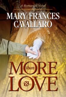 More Than Love - Mary Frances Cavallaro